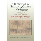 Opposing the Second Corps at Antietam : The Fight for the Confederate Left and Centre on America's Bloodiest Day