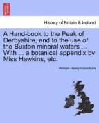 A Hand-Book to the Peak of Derbyshire, and to the Use of the Buxton Mineral Waters with a Botanical Appendix by Miss Hawkins, Etc.