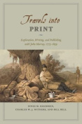 Travels into Print : Exploration, Writing, and Publishing with John Murray, 1773-1859