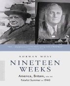 Nineteen Weeks : America, Britain, and the Fateful Summer of 1940