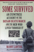 Some Survived : An Eyewitness Account of the Bataan Death March and the Men Who Lived through It