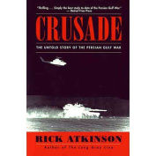Crusade : The Untold Story of the Persian Gulf War