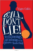 Ball Don't Lie : Myth, Genealogy, and Invention in the Cultures of Basketball