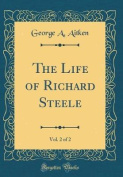 The Life of Richard Steele, Vol. 2 of 2