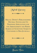Melvil Dewey's Bibliographic Decimal System and Its Proposed Application for the Arrangement and Rapid Search of Scientific Subjects Contained in Bee-