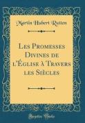 Les Promesses Divines de L'Eglise a Travers Les Siecles  [FRE]