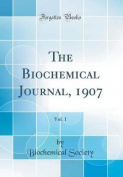 The Biochemical Journal, 1907, Vol. 1