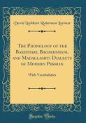 The Phonology of the Bakhtiari, Badakhshani, and Madaglashti Dialects of Modern Persian