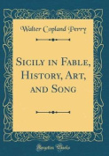 Sicily in Fable, History, Art, and Song