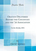 Oration Delivered Before the Cincinnati and the '76 Association