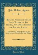 Reply to Professor Tayler Lewis' Review of REV. Henry J. Van Dyke's Sermon on Biblical Slavery