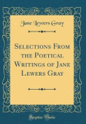 Selections from the Poetical Writings of Jane Lewers Gray