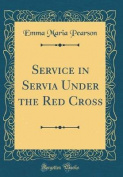 Service in Servia Under the Red Cross