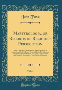 Martyrologia, or Records of Religious Persecution, Vol. 3