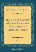 Transactions of the Modern Language Association of America, 1884-5, Vol. 1