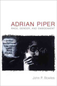 Adrian Piper : Race, Gender, and Embodiment