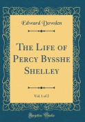 The Life of Percy Bysshe Shelley, Vol. 1 of 2