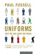 Uniforms : Why We Are What We Wear