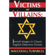 Victims or Villains : Jewish Images in Classic English Detective Fiction