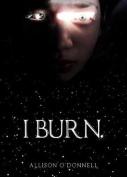 I Burn.