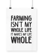 Hippowarehouse Farming Isn't My Whole Life It Makes My Life Whole printed poster wall art wall design A4