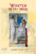 Winter Be My Bride: Poems