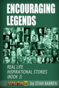 Encouraging Legends Real Life Inspirational Stories