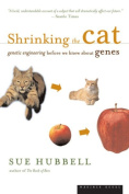 Shrinking the Cat : Genetic Engineering Before We Knew About Genes