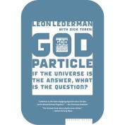 The God Particle : If the Universe Is the Answer, What Is the Question.