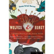 Wolves and Honey : A Hidden History of the Natural World