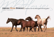 Among Wild Horses : A Portrait of the Pryor Mountain Mustangs