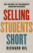 Selling Students Short : Why You Won't Get the University Education You Deserve