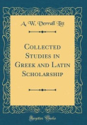 Collected Studies in Greek and Latin Scholarship