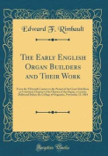 The Early English Organ Builders and Their Work