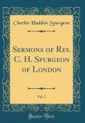 Sermons of REV. C. H. Spurgeon of London, Vol. 7