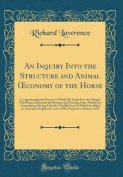 An Inquiry Into the Structure and Animal Oeconomy of the Horse
