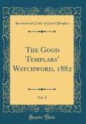 The Good Templars' Watchword, 1882, Vol. 9