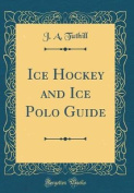 Ice Hockey and Ice Polo Guide
