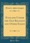 England Under the Old Religion and Other Essays