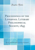 Proceedings of the Liverpool Literary Philosophical Society, 1845