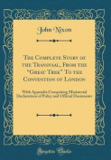 "The Complete Story of the Transvaal, from the ""Great Trek"" to the Convention of London"