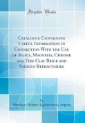 Catalogue Containing Useful Information in Connection with the Use of Silica, Magnesia, Chrome and Fire Clay Brick and Various Refractories (Classic R