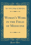 Woman's Work in the Field of Medicine