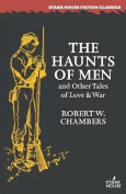The Haunts of Men and Other Tales of Love & War