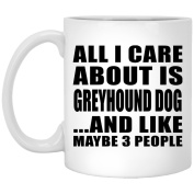 All I Care About Is Greyhound Dog And Like Maybe 3 People - 330ml Coffee Mug, Ceramic Cup, Best Gift for Birthday, Anniversary, Easter, Valentine's Mother's Father's Day