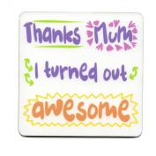 Thanks Mum I turned out awesome. Single Mug Coaster