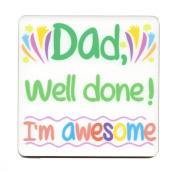 Dad, well done! I'm awesome.. Single Mug Coaster