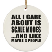 All I Care About Is Scale Modes And Like Maybe 3 People - Ceramic Circle Ornament, Christmas Tree Decor, Best Gift for Birthday, Anniversary, Easter, Valentine's Mother's Father's Day