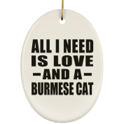 All I Need Is Love And A Burmese Cat - Ceramic Oval Ornament, Christmas Tree Decor, Best Gift for Birthday, Wedding Anniversary, New Year, Valentine's Day, Easter, Mother's / Father's Day
