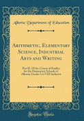 Arithmetic, Elementary Science, Industrial Arts and Writing